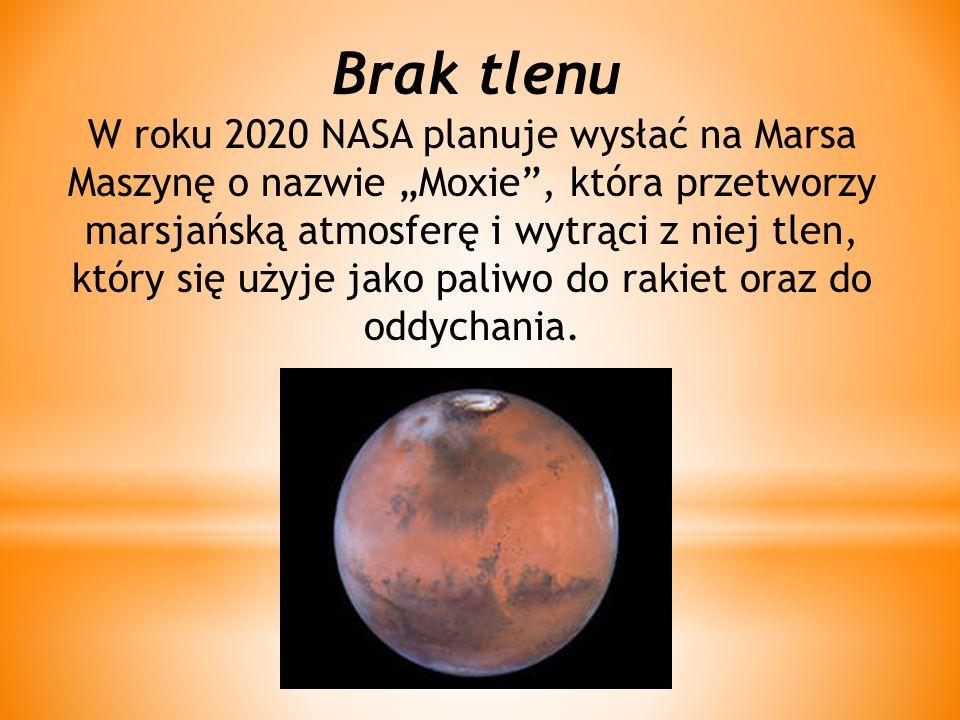 """Brak tlenu W roku 2020 NASA planuje wysłać na Marsa Maszynę o nazwie """"Moxie , która przetworzy marsjańską atmosferę i wytrąci z niej tlen, który się użyje jako paliwo do rakiet oraz do oddychania."""