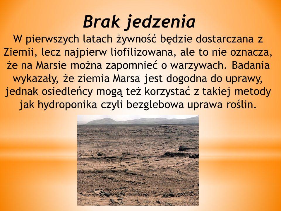Brak jedzenia W pierwszych latach żywność będzie dostarczana z Ziemii, lecz najpierw liofilizowana, ale to nie oznacza, że na Marsie można zapomnieć o