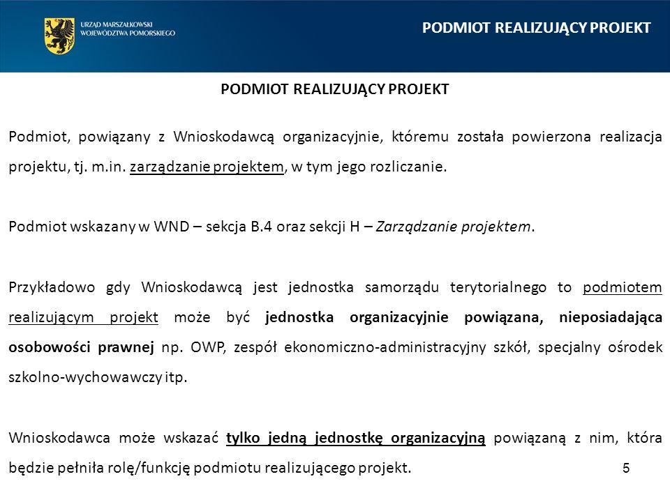 5 PODMIOT REALIZUJĄCY PROJEKT Podmiot, powiązany z Wnioskodawcą organizacyjnie, któremu została powierzona realizacja projektu, tj. m.in. zarządzanie