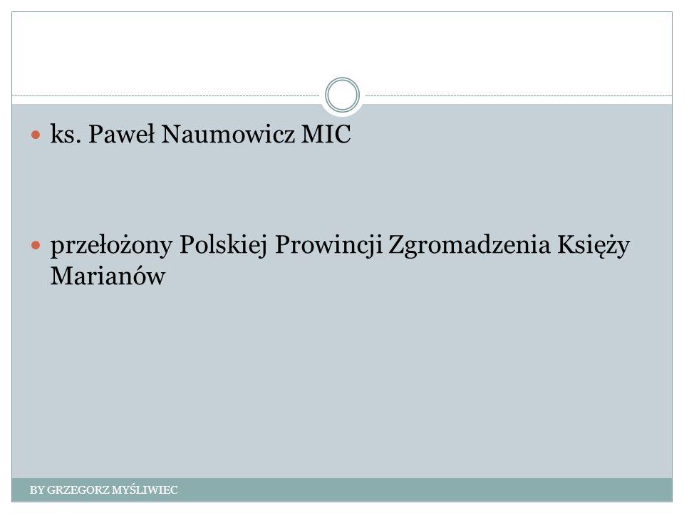ks. Paweł Naumowicz MIC przełożony Polskiej Prowincji Zgromadzenia Księży Marianów BY GRZEGORZ MYŚLIWIEC