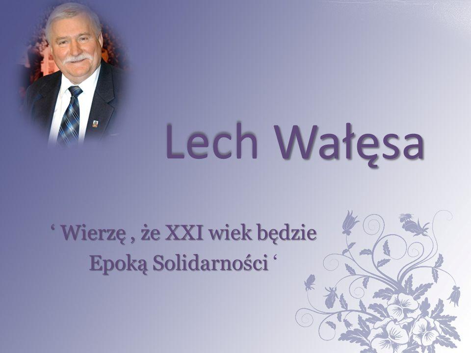 Lech Wałęsa ' Wierzę, że XXI wiek będzie Epoką Solidarności Epoką Solidarności '