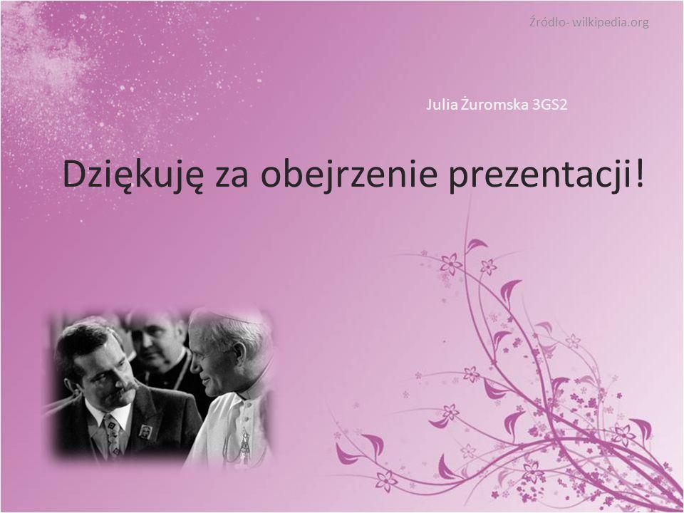 Dziękuję za obejrzenie prezentacji! Źródło- wilkipedia.org Julia Żuromska 3GS2