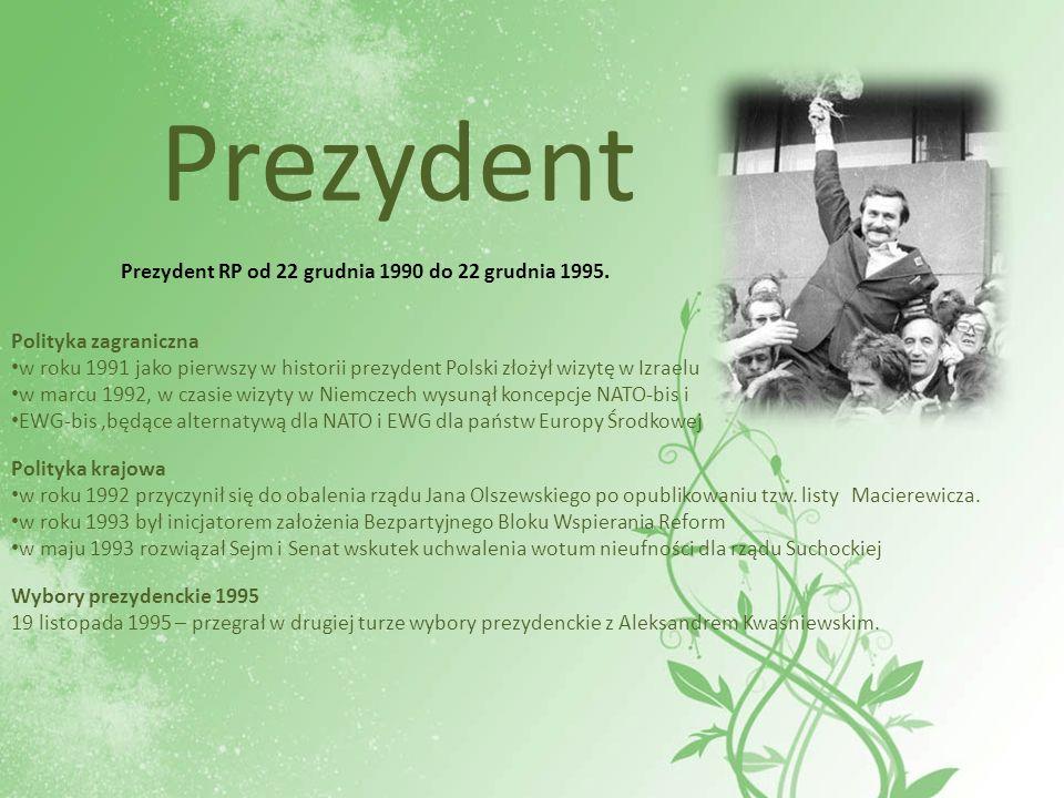 Prezydent Prezydent RP od 22 grudnia 1990 do 22 grudnia 1995. Polityka zagraniczna w roku 1991 jako pierwszy w historii prezydent Polski złożył wizytę