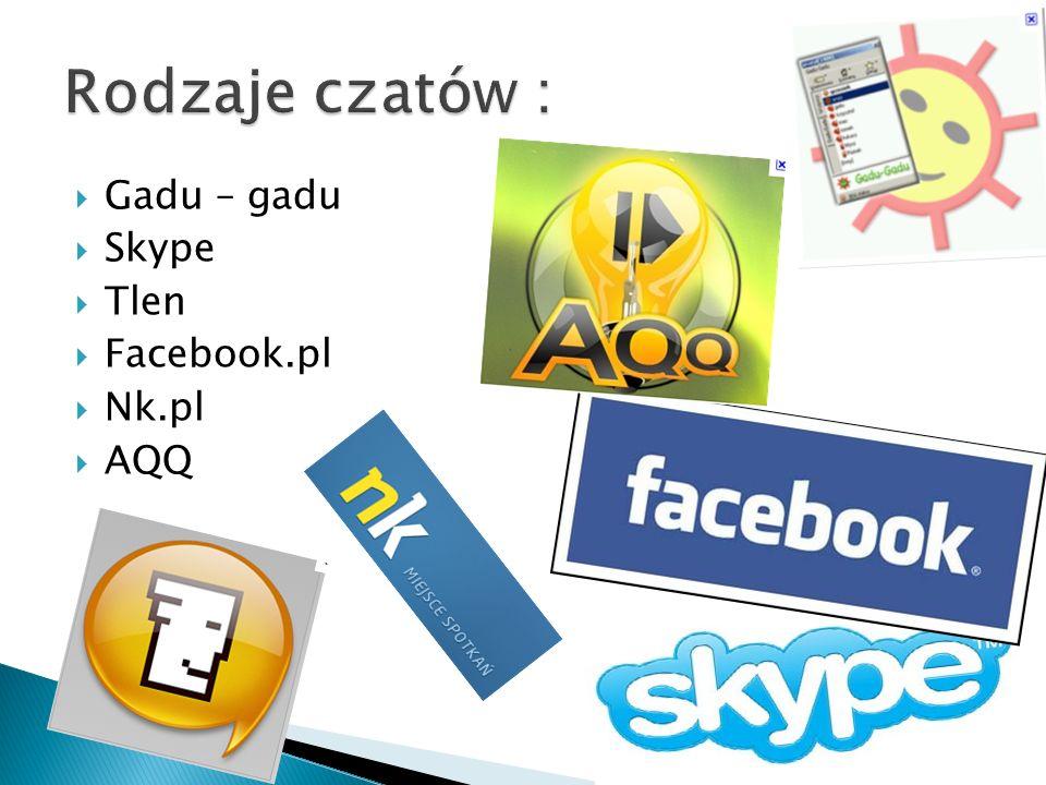  Gadu – gadu  Skype  Tlen  Facebook.pl  Nk.pl  AQQ