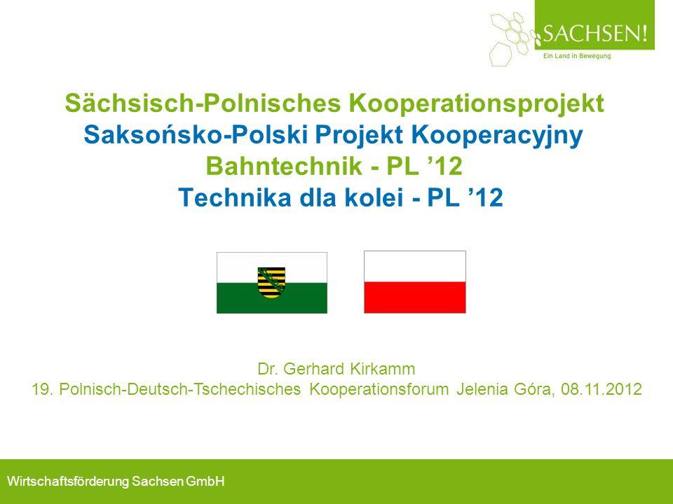 Wirtschaftsförderung Sachsen GmbH Sächsisch-Polnisches Kooperationsprojekt Saksońsko-Polski Projekt Kooperacyjny Bahntechnik - PL '12 Technika dla kolei - PL '12 Dr.