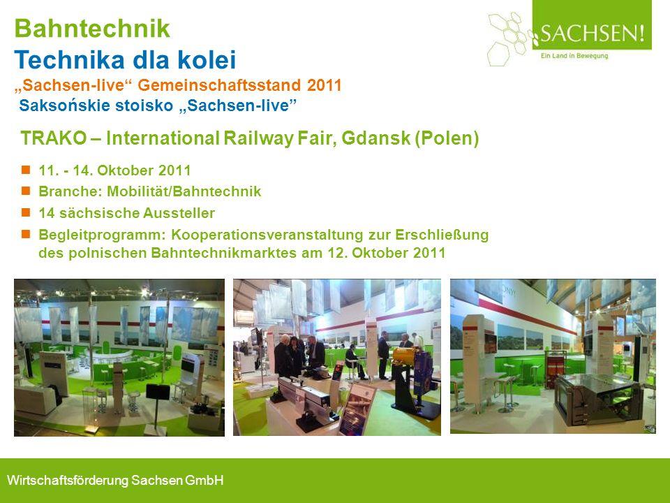 Wirtschaftsförderung Sachsen GmbH 11. - 14. Oktober 2011 Branche: Mobilität/Bahntechnik 14 sächsische Aussteller Begleitprogramm: Kooperationsveransta