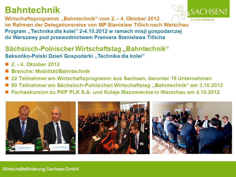 Wirtschaftsförderung Sachsen GmbH 2. - 4. Oktober 2012 Branche: Mobilität/Bahntechnik 22 Teilnehmer am Wirtschaftsprogramm aus Sachsen, darunter 16 Un