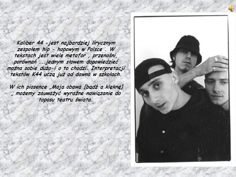 Kaliber 44 -jest najbardziej lirycznym zespołem hip - hopowym w Polsce.