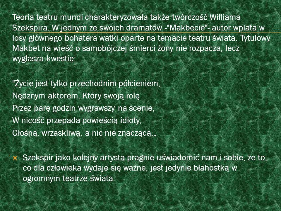 Teoria teatru mundi charakteryzowała także twórczość Williama Szekspira.
