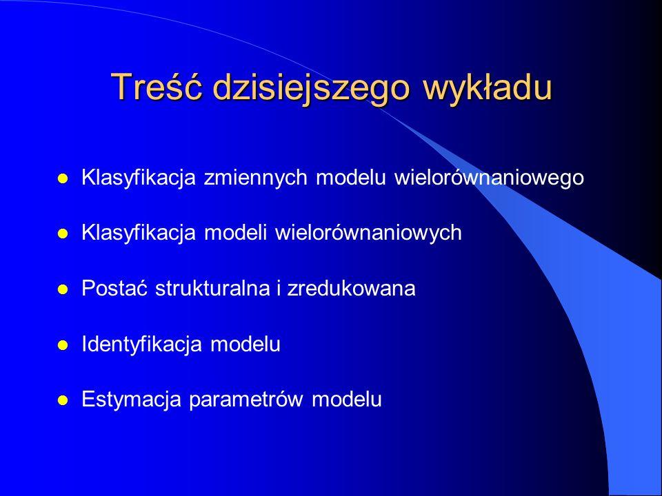 Treść dzisiejszego wykładu l Klasyfikacja zmiennych modelu wielorównaniowego l Klasyfikacja modeli wielorównaniowych l Postać strukturalna i zredukowa