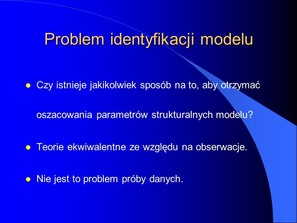 Problem identyfikacji modelu l Czy istnieje jakikolwiek sposób na to, aby otrzymać oszacowania parametrów strukturalnych modelu? l Teorie ekwiwalentne