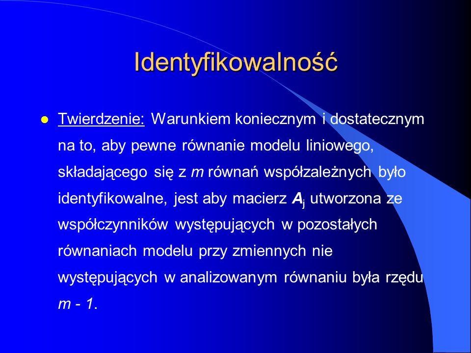 Identyfikowalność l Twierdzenie: Warunkiem koniecznym i dostatecznym na to, aby pewne równanie modelu liniowego, składającego się z m równań współzale