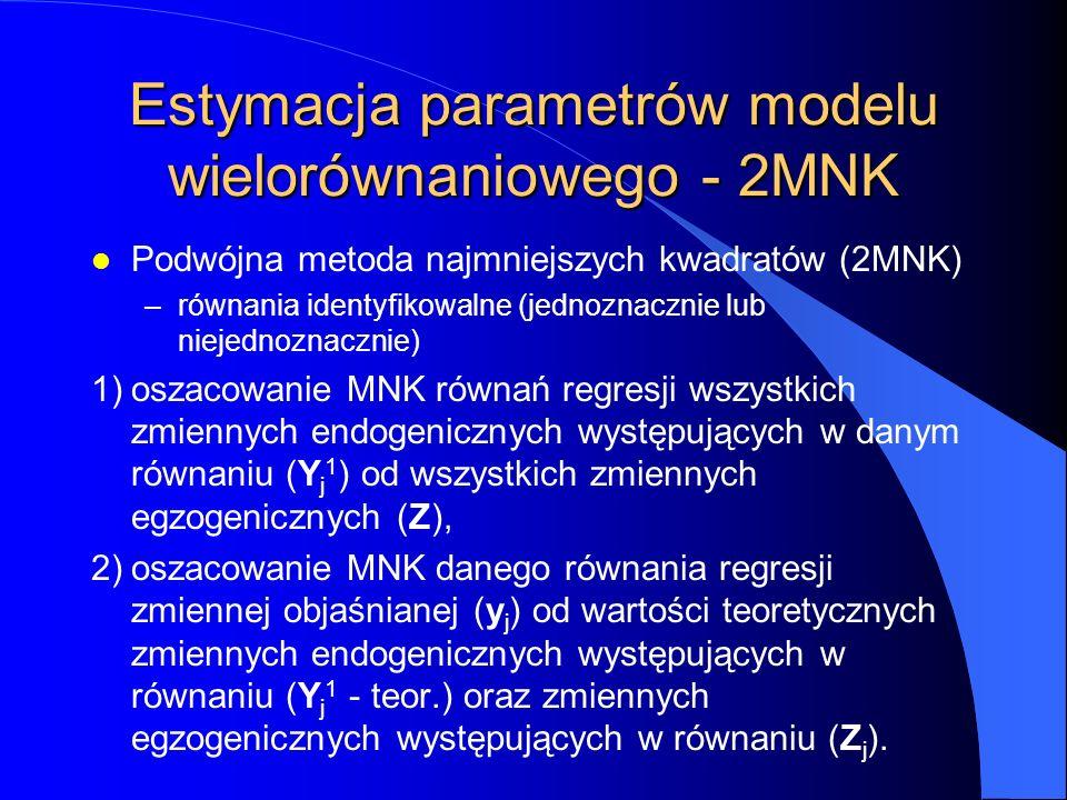 Estymacja parametrów modelu wielorównaniowego - 2MNK l Podwójna metoda najmniejszych kwadratów (2MNK) –równania identyfikowalne (jednoznacznie lub nie