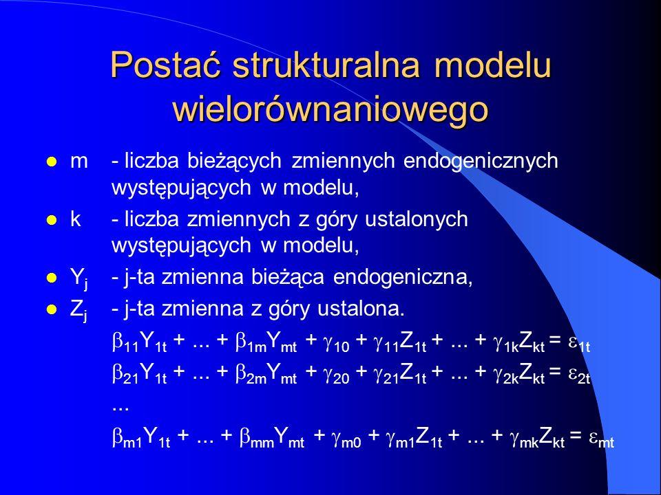 Postać strukturalna modelu wielorównaniowego l m - liczba bieżących zmiennych endogenicznych występujących w modelu, l k- liczba zmiennych z góry usta