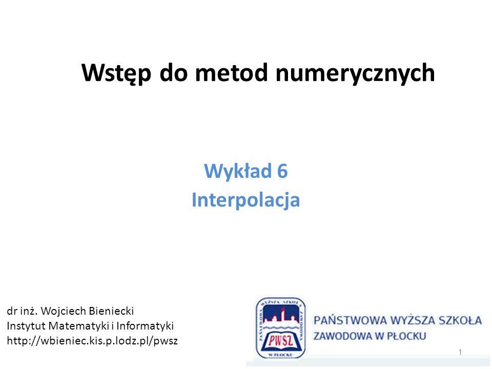 Wstęp do metod numerycznych Wykład 6 Interpolacja 1 dr inż.
