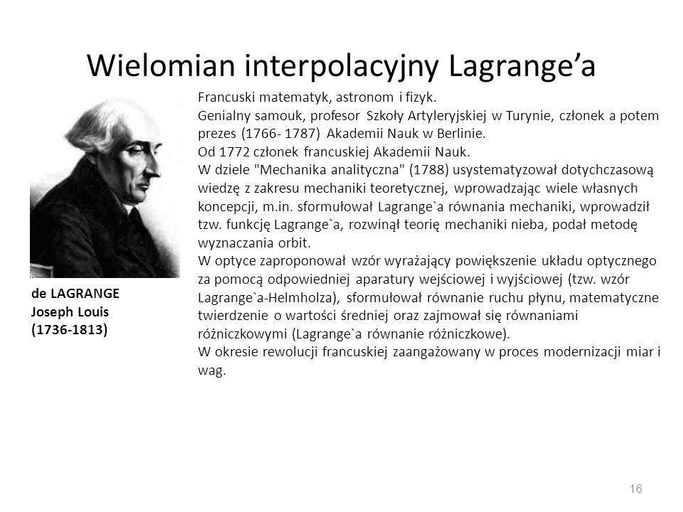 Wielomian interpolacyjny Lagrange'a 16 Francuski matematyk, astronom i fizyk.