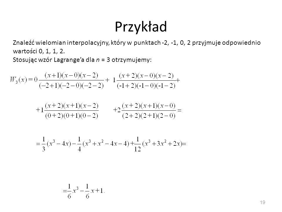 Przykład 19 Znaleźć wielomian interpolacyjny, który w punktach -2, -1, 0, 2 przyjmuje odpowiednio wartości 0, 1, 1, 2.