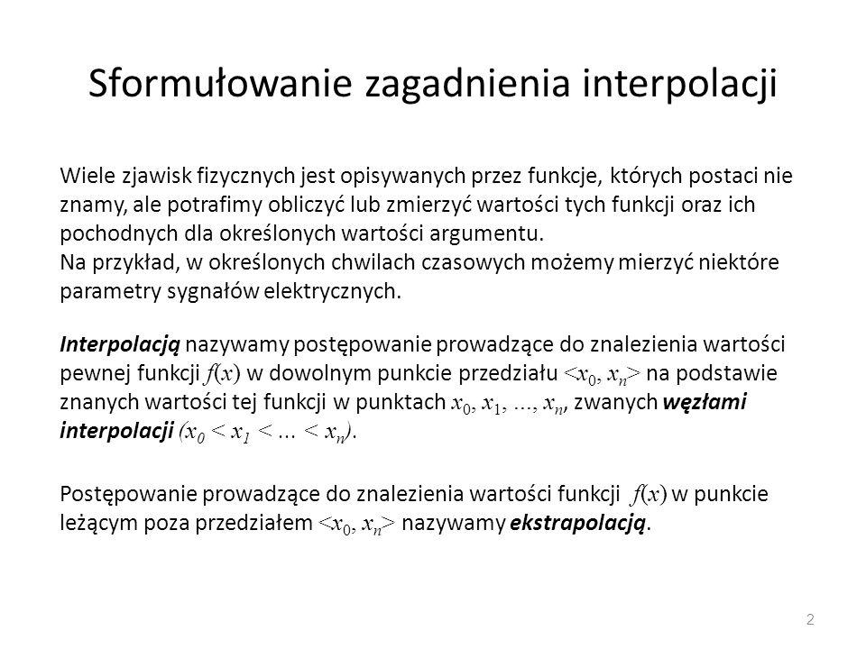 Interpolacja Czebyszewa 33 Przykład: Dla zbioru punktów (węzłów) : (-0.5, 0.25), (0, 0), (1, 1) wyznaczyć wielomian interpolacyjny Czebyszewa.