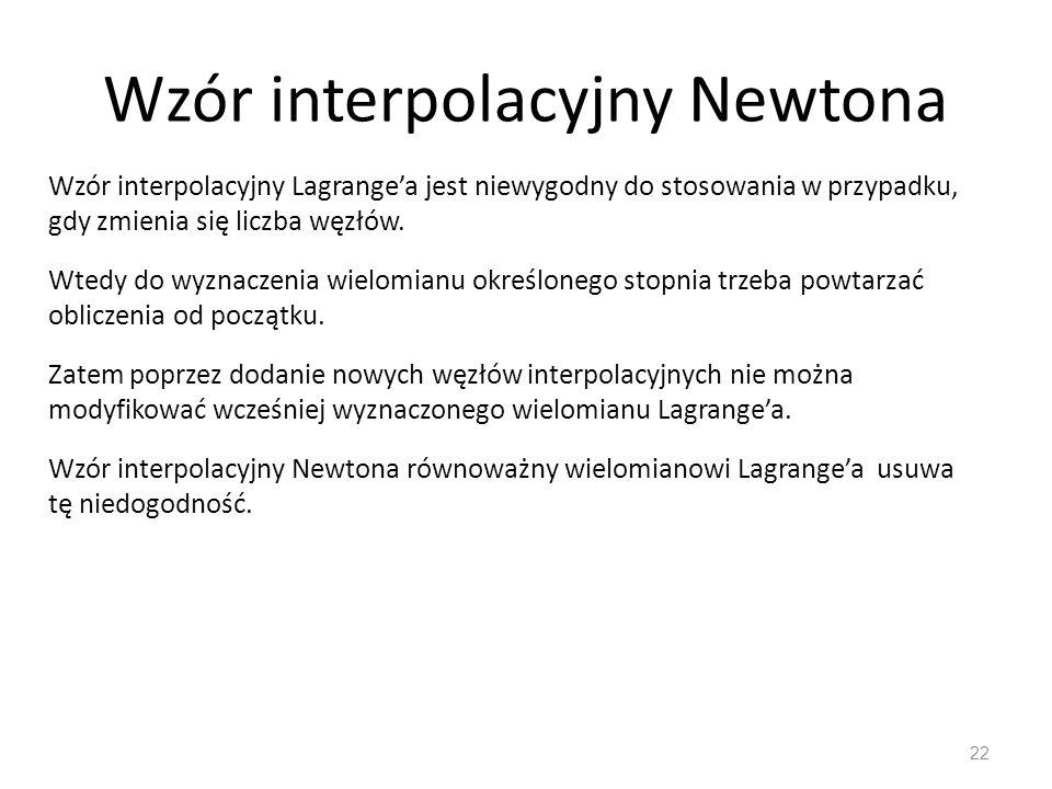 Wzór interpolacyjny Newtona 22 Wzór interpolacyjny Lagrange'a jest niewygodny do stosowania w przypadku, gdy zmienia się liczba węzłów.