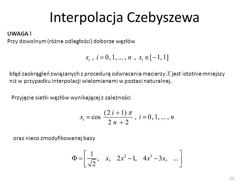 Interpolacja Czebyszewa 34 UWAGA .