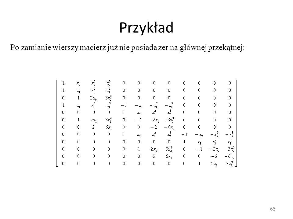 Przykład 65 Po zamianie wierszy macierz już nie posiada zer na głównej przekątnej: