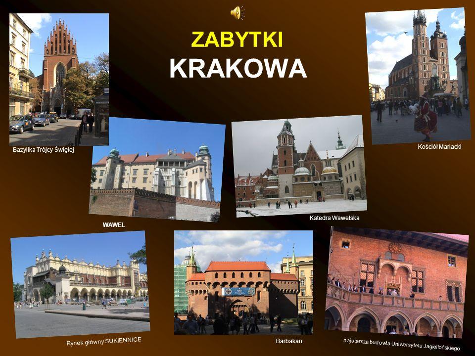 ZABYTKI KRAKOWA Bazylika Trójcy Świętej WAWEL najstarsza budowla Uniwersytetu Jagiellońskiego Kościół Mariacki Katedra Wawelska Barbakan Rynek główny SUKIENNICE