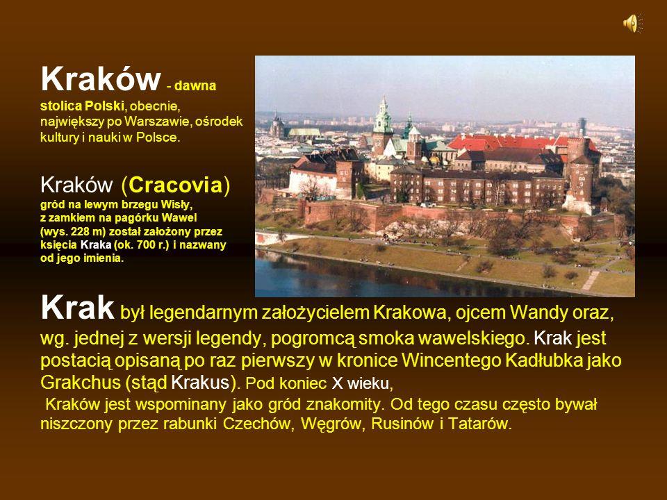 Kraków - dawna stolica Polski, obecnie, największy po Warszawie, ośrodek kultury i nauki w Polsce. Kraków (Cracovia) gród na lewym brzegu Wisły, z zam