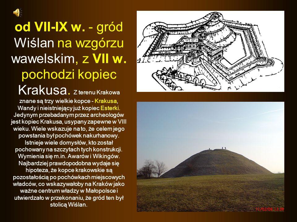 od VII-IX w. - gród Wiślan na wzgórzu wawelskim, z VII w. pochodzi kopiec Krakusa. Z terenu Krakowa znane są trzy wielkie kopce - Krakusa, Wandy i nie