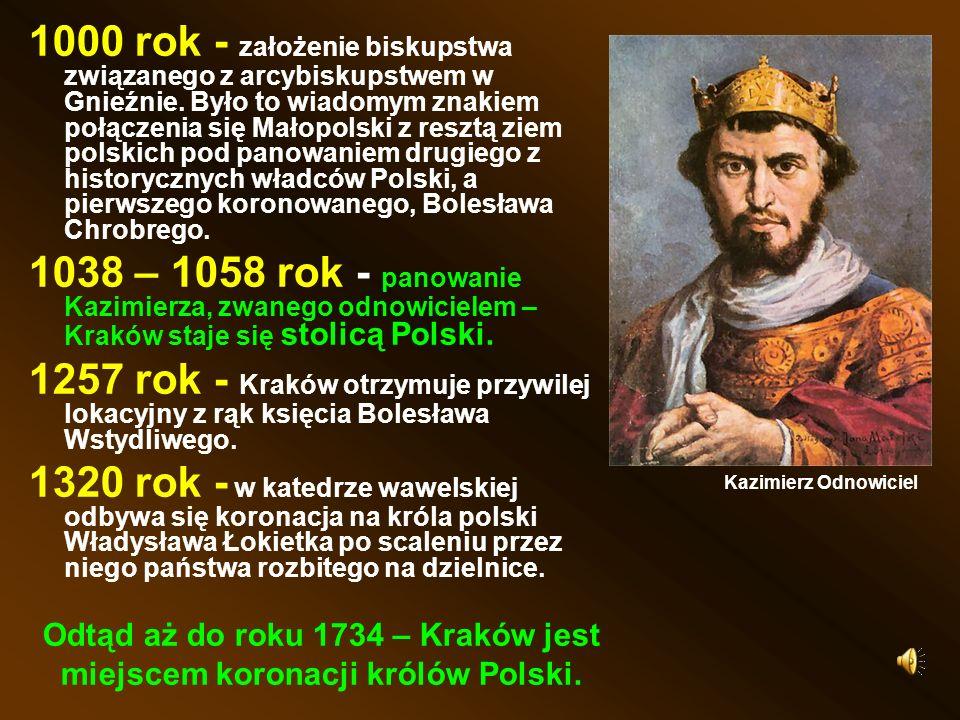 1000 rok - założenie biskupstwa związanego z arcybiskupstwem w Gnieźnie. Było to wiadomym znakiem połączenia się Małopolski z resztą ziem polskich pod