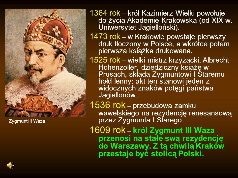 1364 rok – król Kazimierz Wielki powołuje do życia Akademię Krakowską (od XIX w. Uniwersytet Jagielloński). 1473 rok – w Krakowie powstaje pierwszy dr