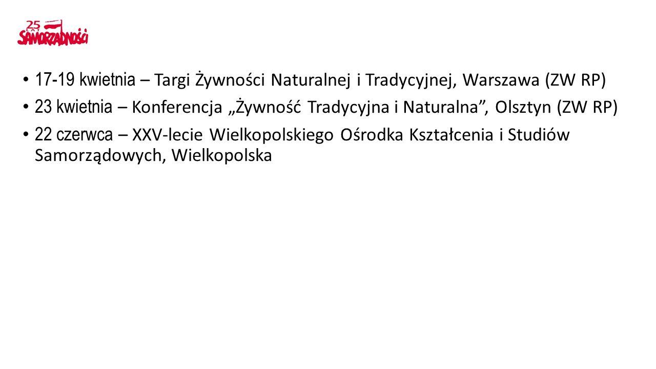 """17-19 kwietnia – Targi Żywności Naturalnej i Tradycyjnej, Warszawa (ZW RP) 23 kwietnia – Konferencja """"Żywność Tradycyjna i Naturalna , Olsztyn (ZW RP) 22 czerwca – XXV-lecie Wielkopolskiego Ośrodka Kształcenia i Studiów Samorządowych, Wielkopolska"""