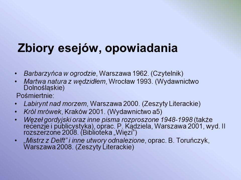 Zbiory esejów, opowiadania Barbarzyńca w ogrodzie, Warszawa 1962. (Czytelnik) Martwa natura z wędzidłem, Wrocław 1993. (Wydawnictwo Dolnośląskie) Pośm