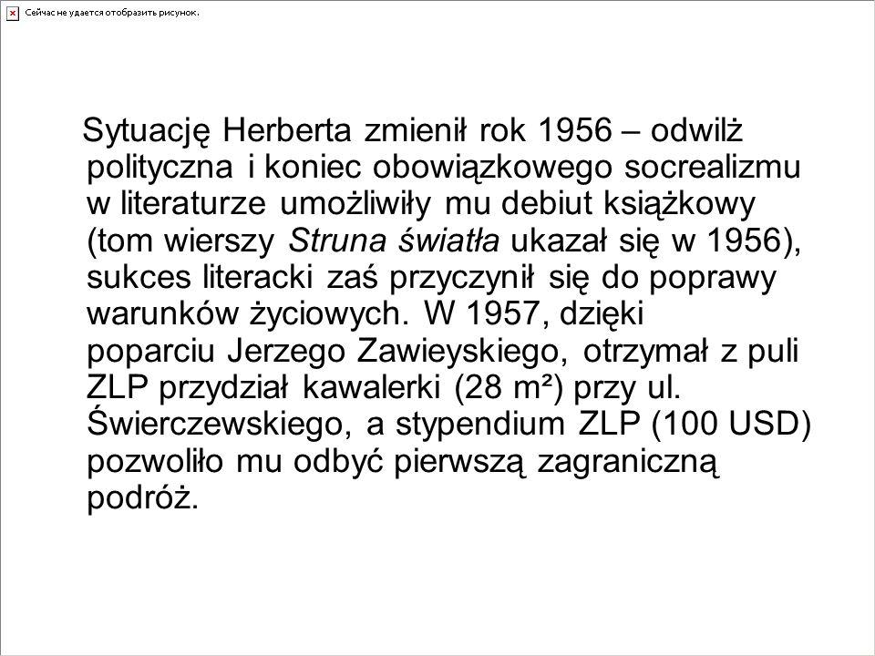 Sytuację Herberta zmienił rok 1956 – odwilż polityczna i koniec obowiązkowego socrealizmu w literaturze umożliwiły mu debiut książkowy (tom wierszy St
