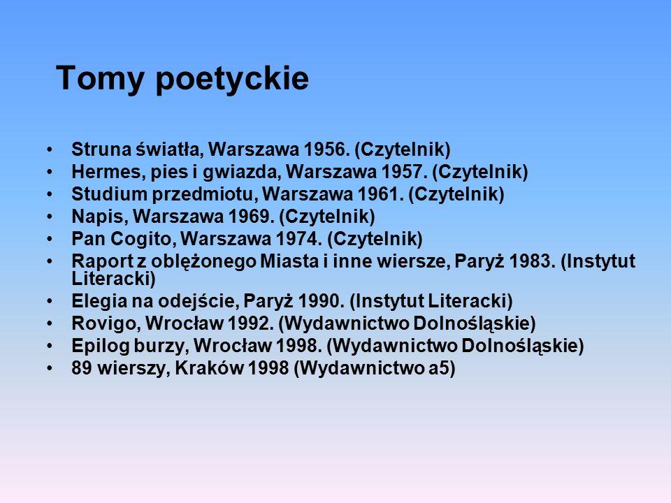 Tomy poetyckie Struna światła, Warszawa 1956. (Czytelnik) Hermes, pies i gwiazda, Warszawa 1957. (Czytelnik) Studium przedmiotu, Warszawa 1961. (Czyte