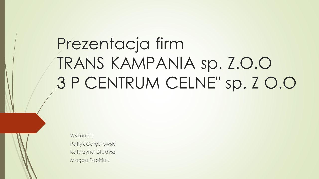 Prezentacja firm TRANS KAMPANIA sp.Z.O.O 3 P CENTRUM CELNE sp.