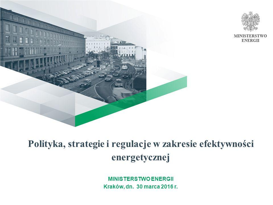 Polityka, strategie i regulacje w zakresie efektywności energetycznej MINISTERSTWO ENERGII Kraków, dn.