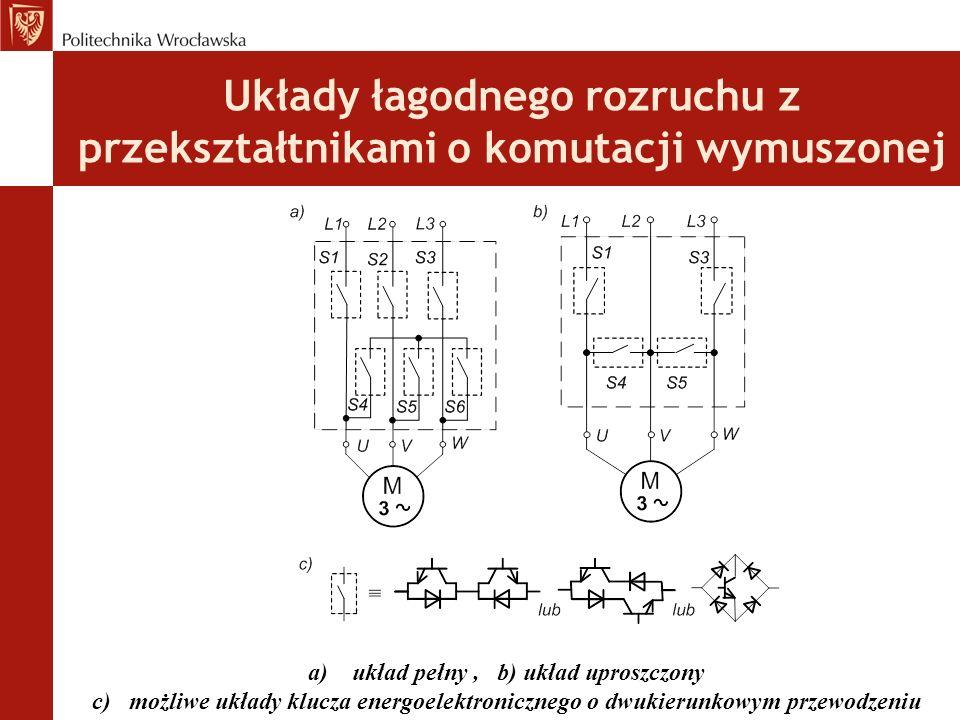 Układy łagodnego rozruchu z przekształtnikami o komutacji wymuszonej a) układ pełny, b) układ uproszczony c) możliwe układy klucza energoelektronicznego o dwukierunkowym przewodzeniu