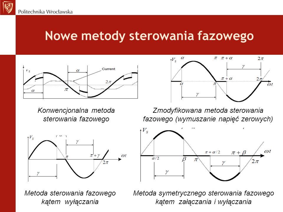 Nowe metody sterowania fazowego Konwencjonalna metoda sterowania fazowego Zmodyfikowana metoda sterowania fazowego (wymuszanie napięć zerowych) Metoda sterowania fazowego kątem wyłączania Metoda symetrycznego sterowania fazowego kątem załączania i wyłączania