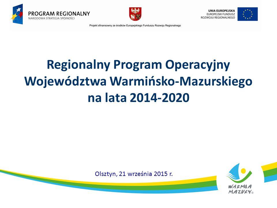 Regionalny Program Operacyjny Województwa Warmińsko-Mazurskiego na lata 2014-2020 Olsztyn, 21 września 2015 r.