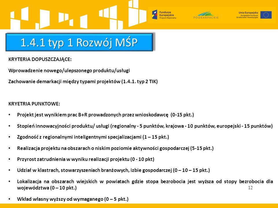 12 KRYTERIA DOPUSZCZAJĄCE: Wprowadzenie nowego/ulepszonego produktu/usługi Zachowanie demarkacji między typami projektów (1.4.1. typ 2 TIK) KRYETRIA P