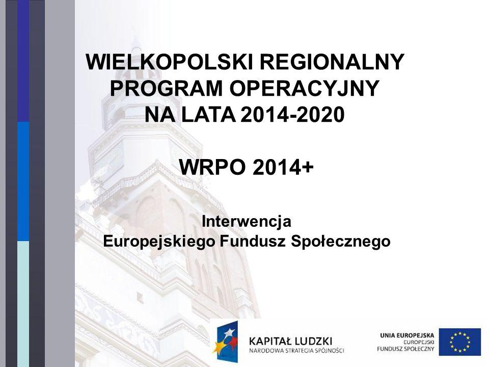 WIELKOPOLSKI REGIONALNY PROGRAM OPERACYJNY NA LATA 2014-2020 WRPO 2014+ Interwencja Europejskiego Fundusz Społecznego