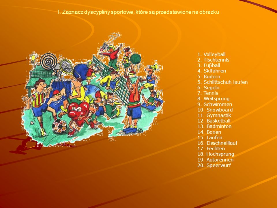 I. Zaznacz dyscypliny sportowe, które są przedstawione na obrazku 1. Volleyball 2. Tischtennis 3. Fuβball 4. Skifahren 5. Rudern 5. Schlittschuh laufe