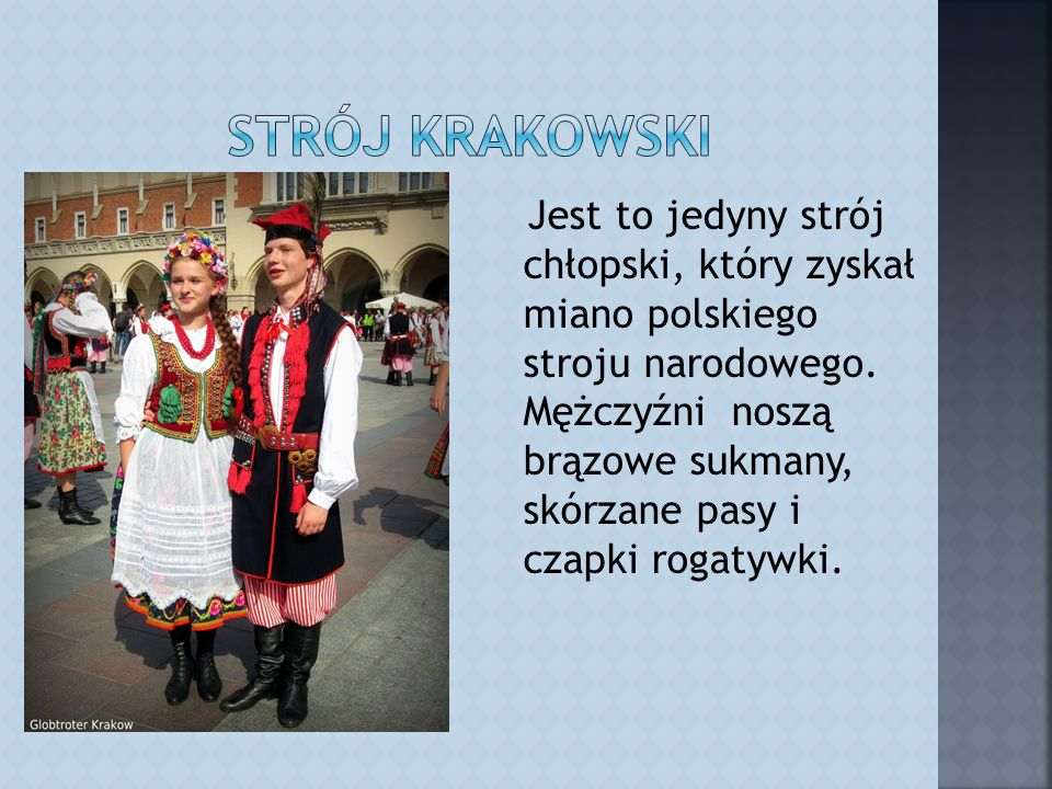 Jest to jedyny strój chłopski, który zyskał miano polskiego stroju narodowego.