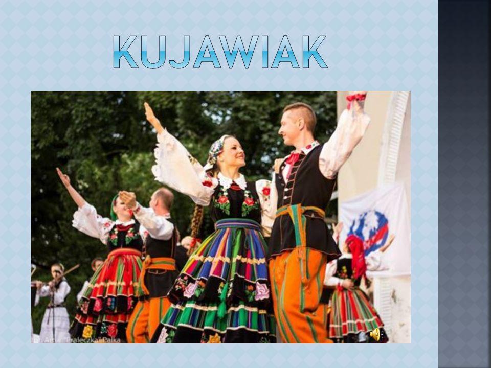 Kujawiak - pochodzi z Kujaw i jest tańcem wolnym.
