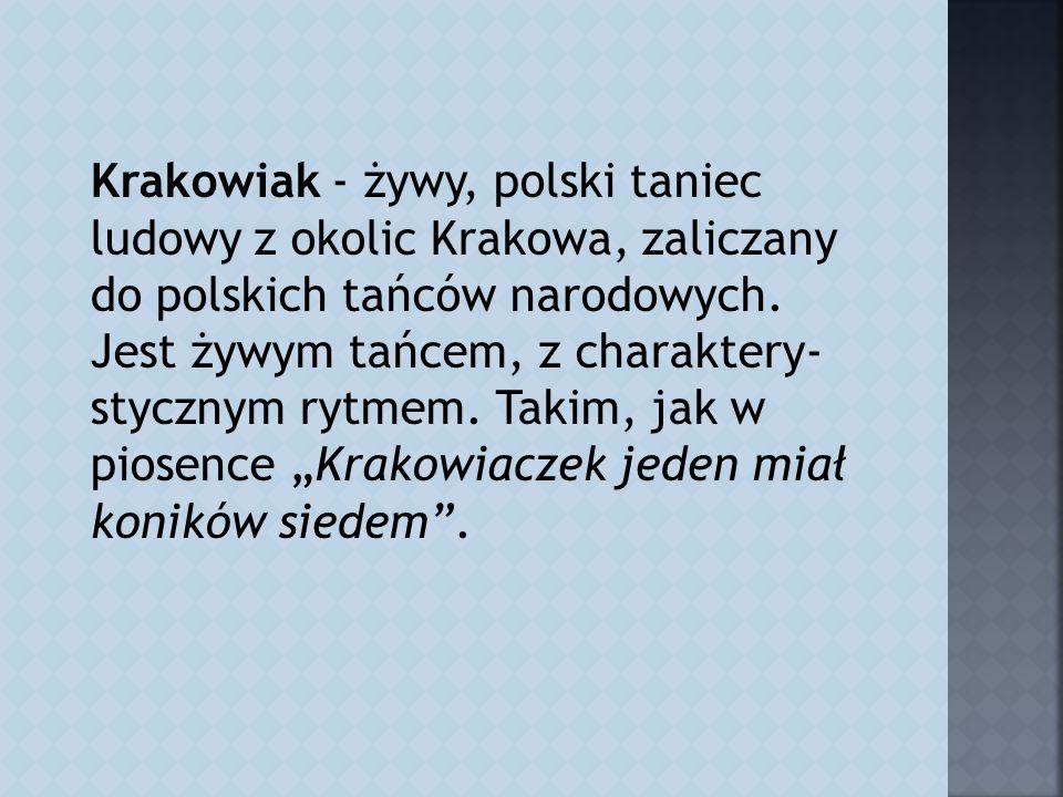 Krakowiak - żywy, polski taniec ludowy z okolic Krakowa, zaliczany do polskich tańców narodowych.