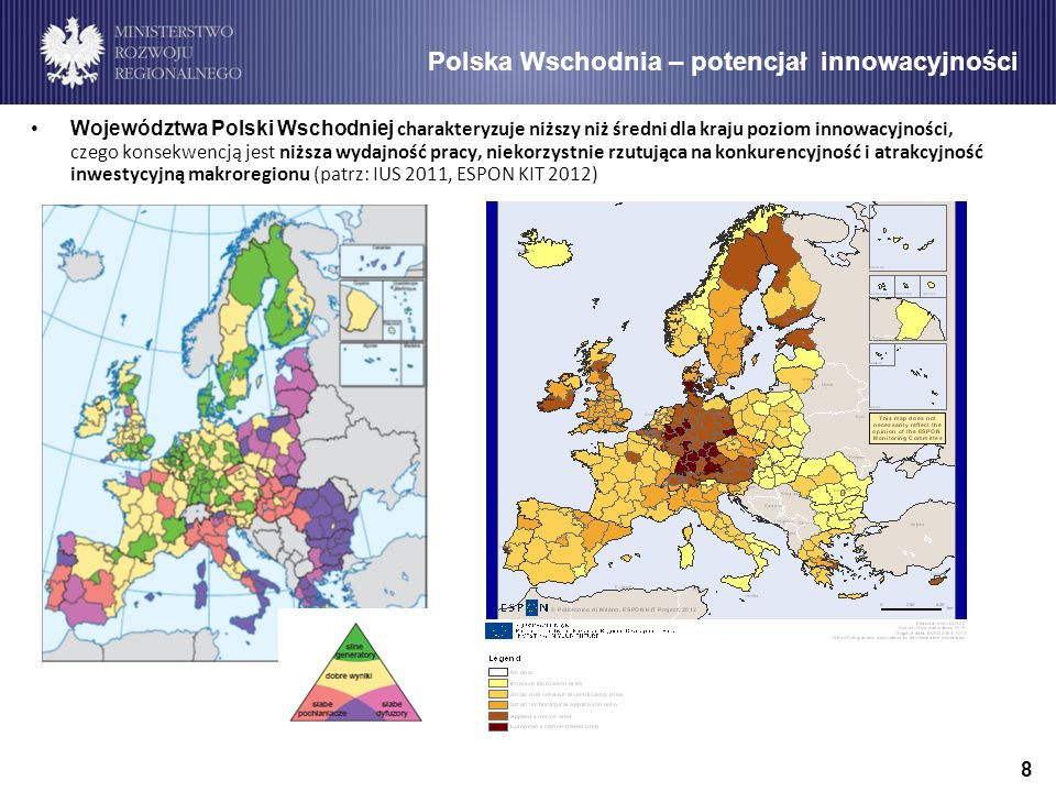 8 Polska Wschodnia – potencjał innowacyjności Województwa Polski Wschodniej charakteryzuje niższy niż średni dla kraju poziom innowacyjności, czego konsekwencją jest niższa wydajność pracy, niekorzystnie rzutująca na konkurencyjność i atrakcyjność inwestycyjną makroregionu (patrz: IUS 2011, ESPON KIT 2012)