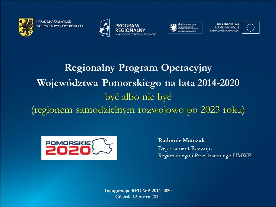 Regionalny Program Operacyjny Województwa Pomorskiego na lata 2014-2020 być albo nie być (regionem samodzielnym rozwojowo po 2023 roku) Inauguracja RP