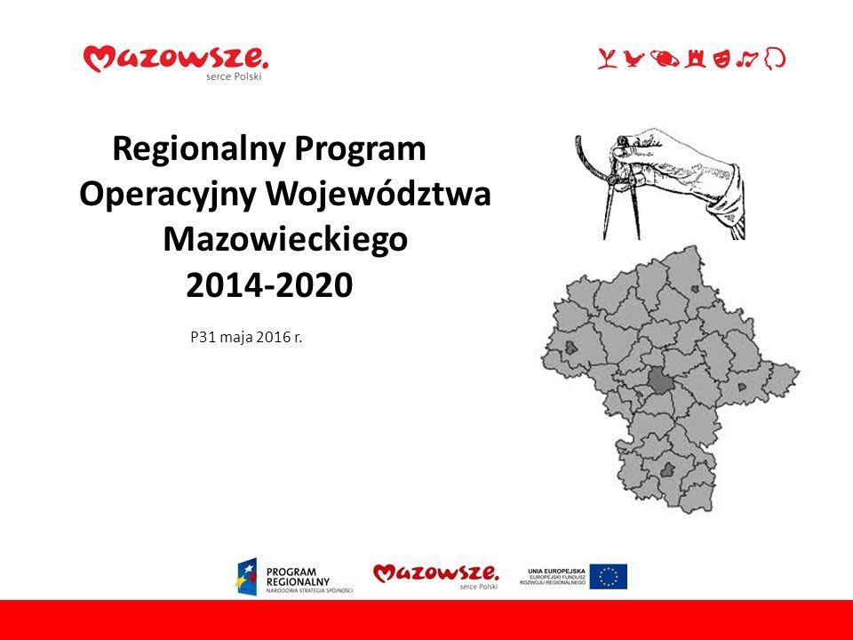 Regionalny Program Operacyjny Województwa Mazowieckiego 2014-2020 P31 maja 2016 r.