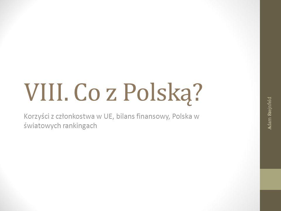 VIII. Co z Polską? Korzyści z członkostwa w UE, bilans finansowy, Polska w światowych rankingach Adam Szejnfeld