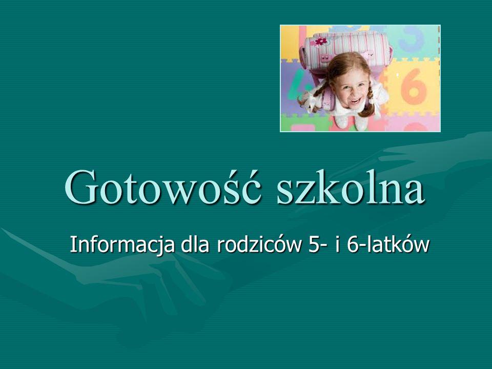 Gotowość szkolna Gotowość szkolna Informacja dla rodziców 5- i 6-latków